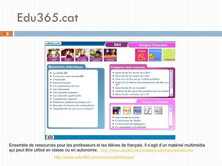 Edu365.cat http://www.edu365.com/eso/muds/frances/ Ensemble de ressources pour les professeurs et les élèves de français. ...
