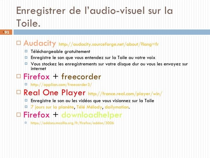 Enregistrer de l'audio-visuel sur la Toile. <ul><li>Audacity   http://audacity.sourceforge.net/about/?lang=fr </li></ul><u...