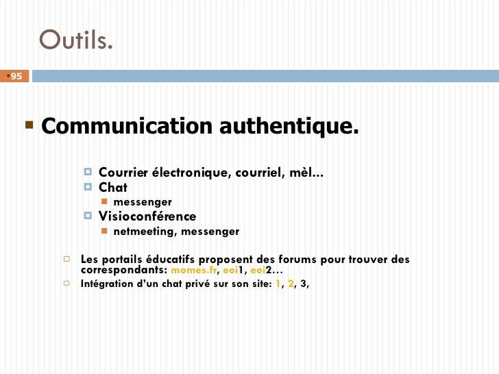 Outils . <ul><ul><li>Courrier électronique, courriel, mèl... </li></ul></ul><ul><ul><li>Chat </li></ul></ul><ul><ul><ul><l...
