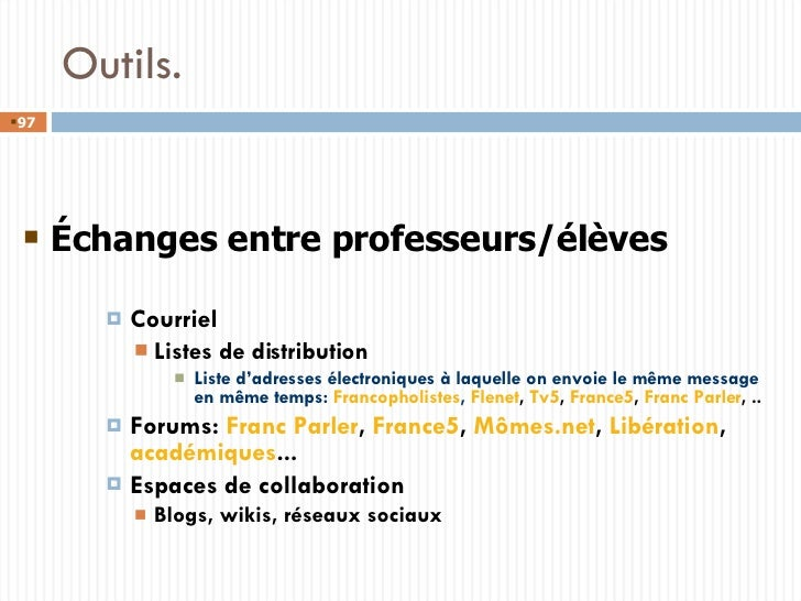 Outils. <ul><ul><li>Courriel </li></ul></ul><ul><ul><ul><li>Listes de distribution </li></ul></ul></ul><ul><ul><ul><ul><li...