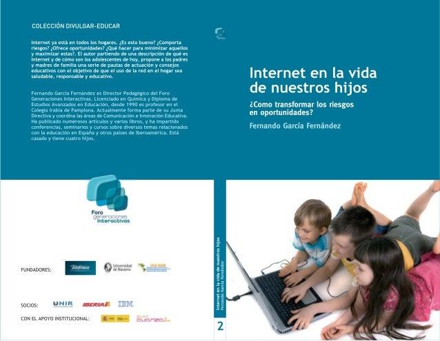 INTERNET EN LA VIDADE NUESTROS HIJOS¿Cómo transformar los riesgosen oportunidades?Fernando García Fernández