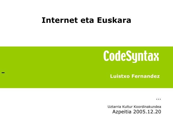 Luistxo Fernandez ... Uztarria Kultur Koordinakundea Azpeitia 2005.12.20 Internet eta Euskara