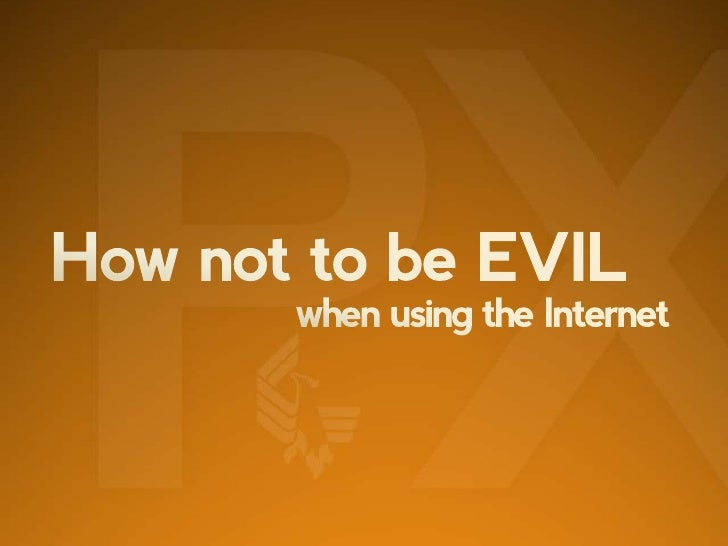 How not to be EVIL<br />when using the Internet<br />