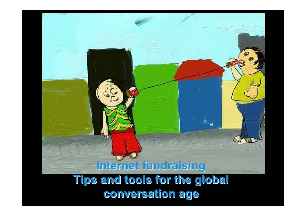 Internet fundraising Tips and tools for the global      conversation age