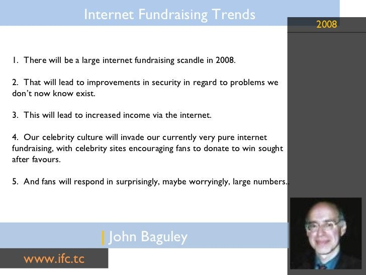 |  John Baguley www.ifc.tc 1.  There will be a large internet fundraising scandle in 2008. 2.  That will lead to improveme...
