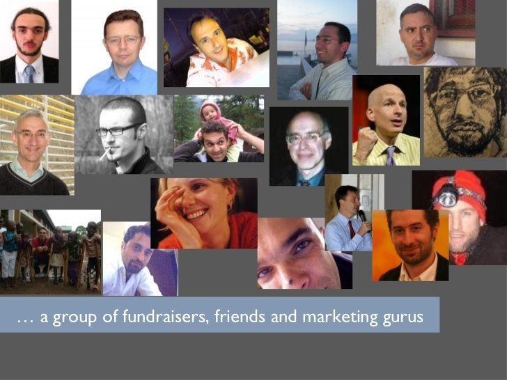 …  a group of fundraisers, friends and marketing gurus
