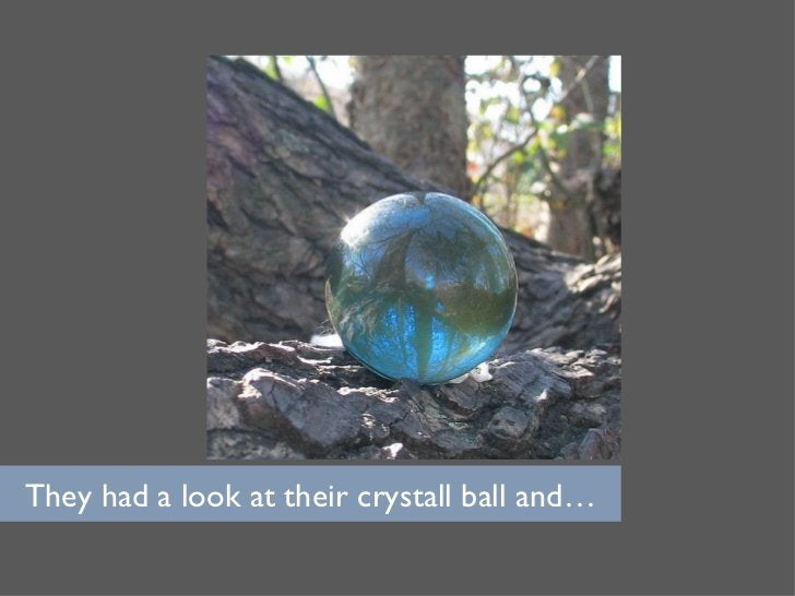 They had a look at their crystall ball and…