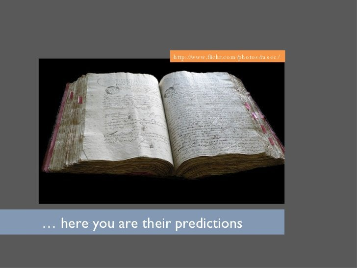 …  here you are their predictions http://www.flickr.com/photos/rasec/