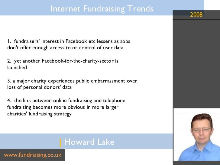 |  Howard Lake www.fundraising.co.uk 1.  fundraisers' interest in Facebook etc lessens as apps don't offer enough access t...