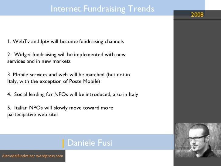 |  Daniele Fusi diariodelfundraiser.wordpress.com 1. WebTv and Iptv will become fundraising channels 2.  Widget fundraisin...