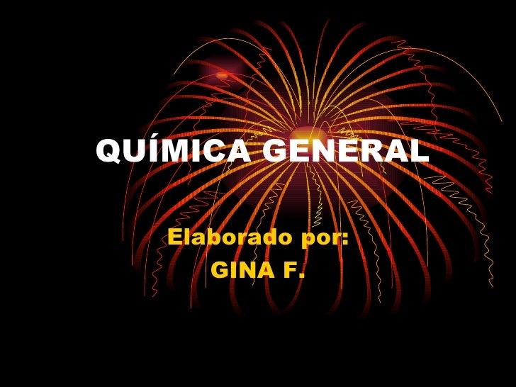 QUÍMICA GENERAL Elaborado por: GINA F.