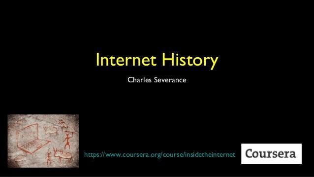 Internet History Charles Severance  https://www.coursera.org/course/insidetheinternet