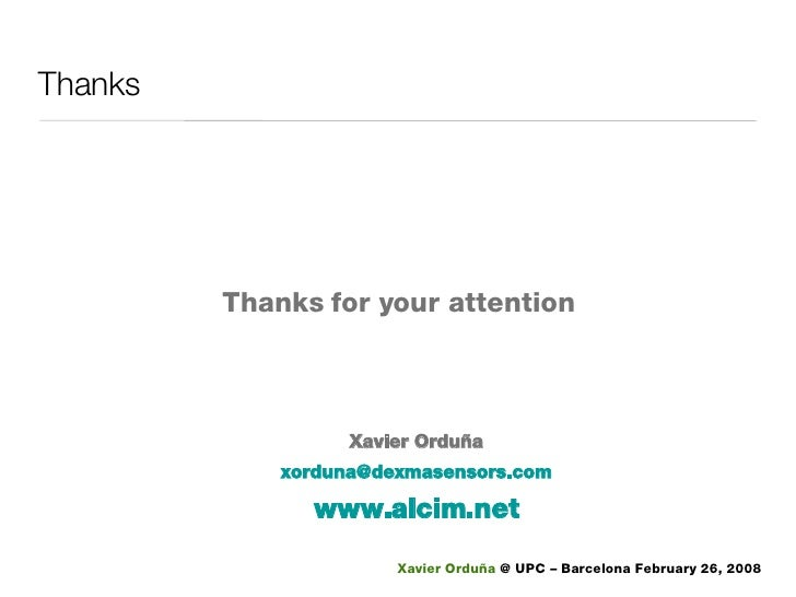 Thanks Thanks for your attention Xavier Orduña [email_address] www.alcim.net
