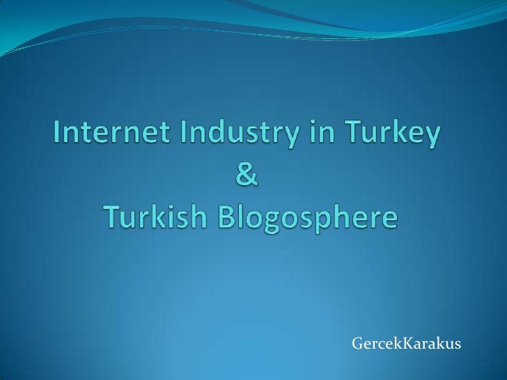 Internet Industry in Turkey & Turkish Blogosphere<br />GercekKarakus<br />