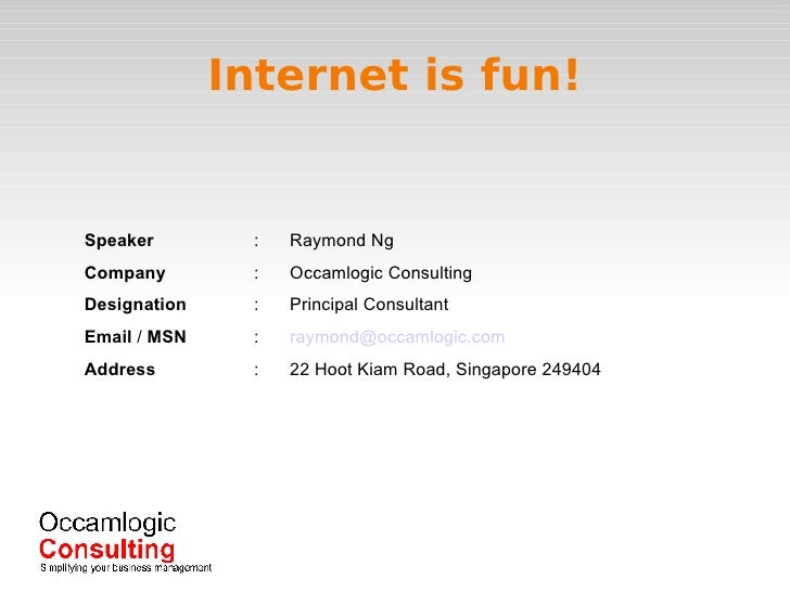 Internet is fun! <ul><ul><li>Speaker : Raymond Ng </li></ul></ul><ul><ul><li>Company : Occamlogic Consulting </li></ul></u...
