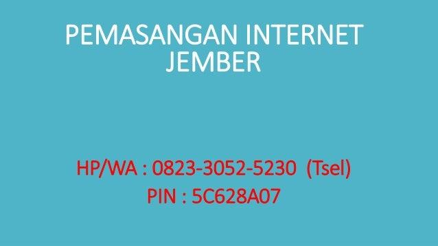 PEMASANGAN INTERNET JEMBER HP/WA : 0823-3052-5230 (Tsel) PIN : 5C628A07