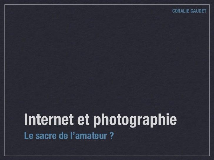 CORALIE GAUDETInternet et photographieLe sacre de l'amateur ?
