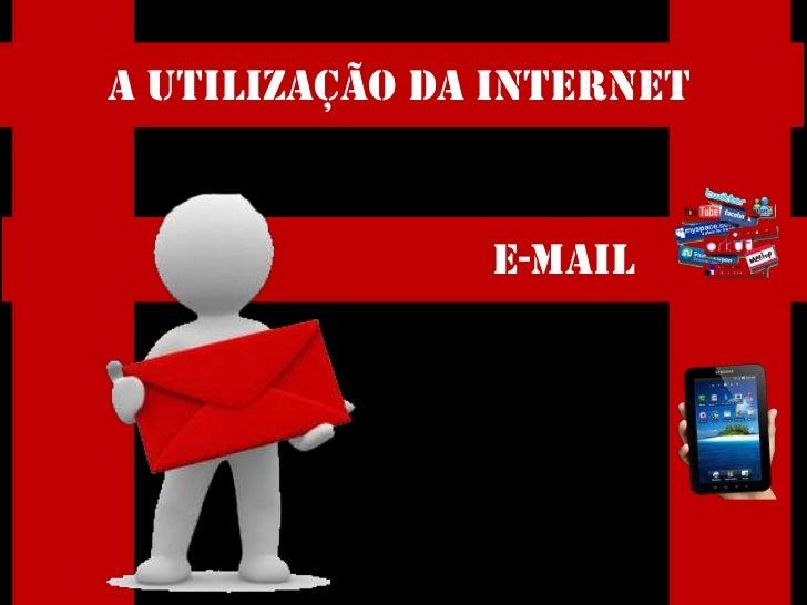 A utilização da internet               E-MAIL