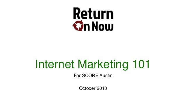 Internet Marketing 101 For SCORE Austin October 2013