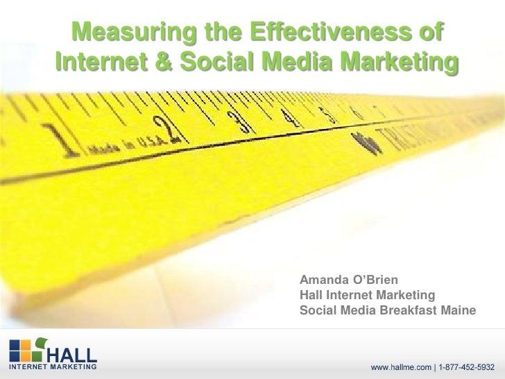 Measuring the Effectiveness ofInternet & Social Media Marketing                    Amanda O'Brien                    Hall ...