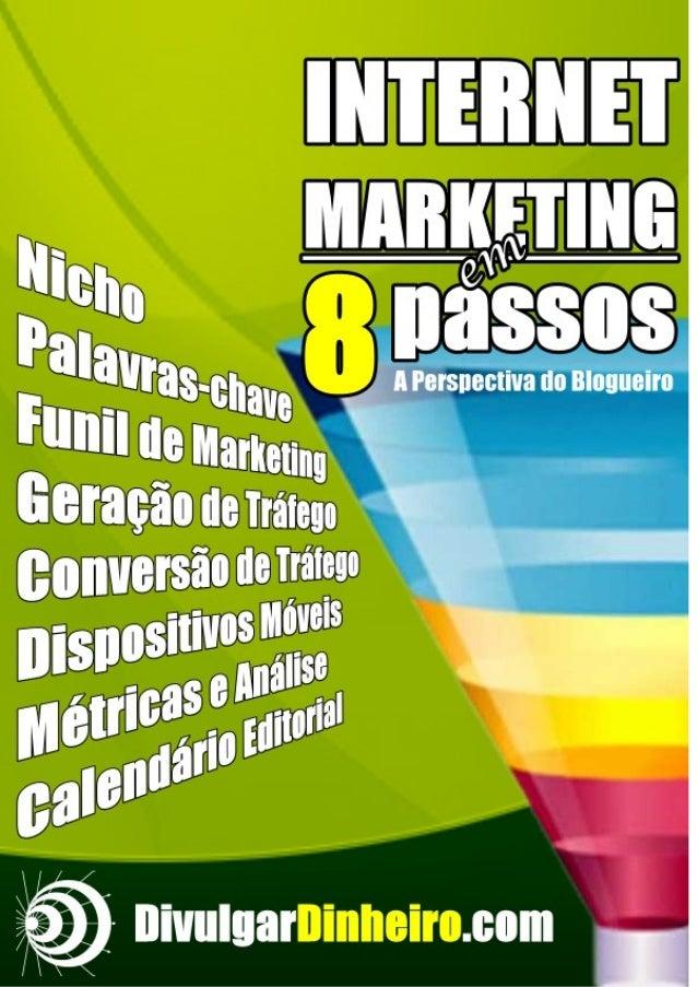 INTERNET MARKETING EM 8 PASSOS A PERSPECTIVA DO BLOGUEIRO  2  SOBRE ESTE EBOOK O conteúdo desta obra abrange o nível básic...