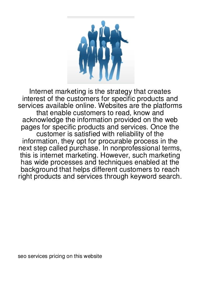 Internet marketing is the strategy that creates  interest of the customers for specific products andservices available onl...