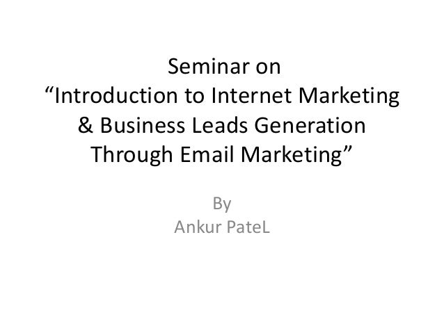 "Seminar on""Introduction to Internet Marketing    & Business Leads Generation     Through Email Marketing""                B..."