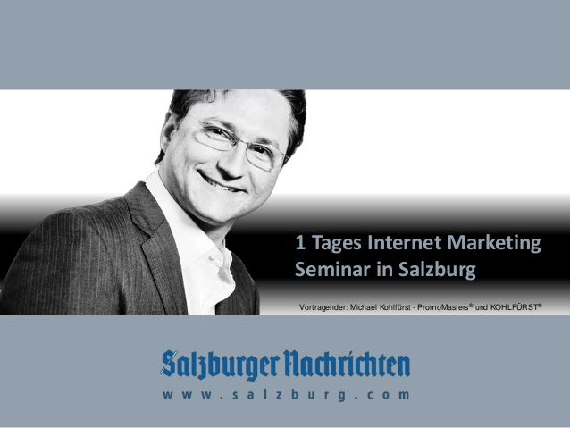 KOHLFÜRST Internet Marketing Seminar | www.kohlfuerst.at 1 Tages Internet Marketing Seminar in Salzburg Vortragender: Mich...