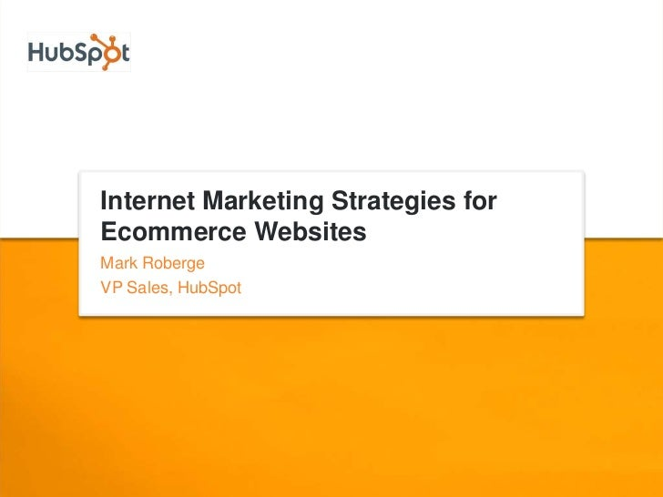 Internet Marketing Strategies for Ecommerce Websites Mark Roberge VP Sales, HubSpot