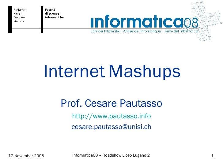 Internet Mashups Prof. Cesare Pautasso http://www.pautasso.info [email_address]