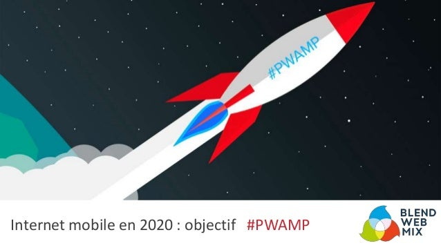 Internet mobile en 2020 : objectif #PWAMP