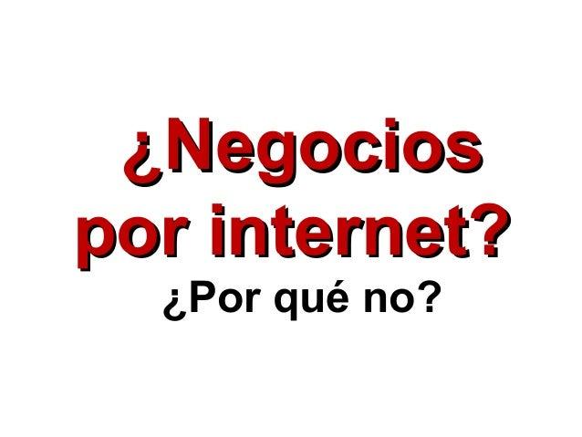 ¿Negocios por internet? ¿Por qué no?