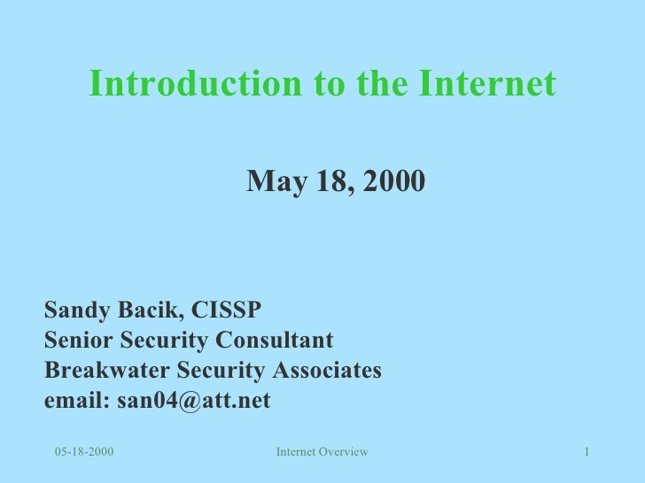 Introduction to the Internet May 18, 2000 Sandy Bacik, CISSP Senior Security Consultant Breakwater Security Associates ema...