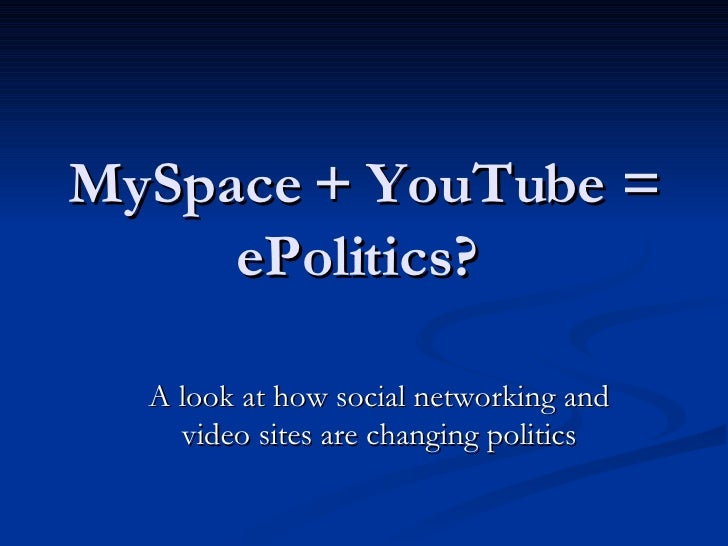 MySpace + YouTube = ePolitics?  A look at how social networking and video sites are changing politics