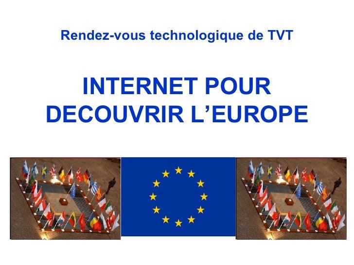 Rendez-vous technologique de TVT INTERNET POUR DECOUVRIR L'EUROPE