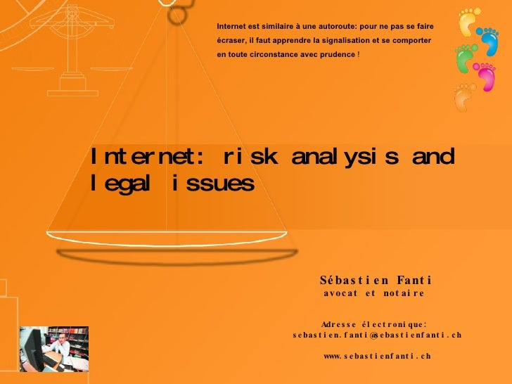 Internet: risk analysis and legal issues Sébastien Fanti avocat et notaire  Adresse électronique:  [email_address] www.seb...