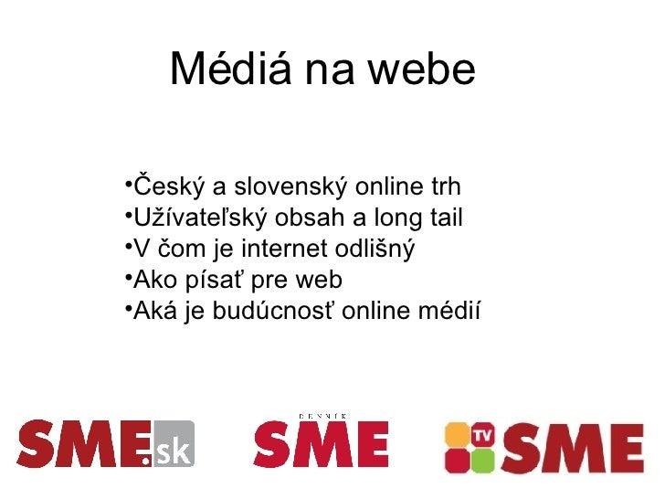 Médiá na webe <ul><li>Český a slovenský online trh </li></ul><ul><li>Užívateľský obsah a long tail </li></ul><ul><li>V čom...