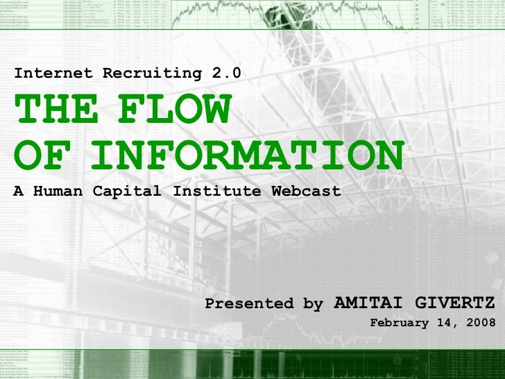 THE   FLOW February 14, 2008 Internet Recruiting 2.0 Presented by   AMITAI GIVERTZ OF   INFORMATION   A Human Capital Inst...