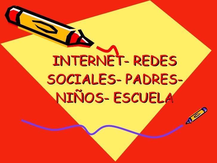 INTERNET- REDES SOCIALES- PADRES- NIÑOS- ESCUELA