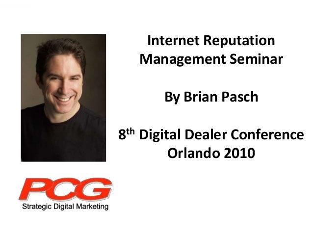 Internet Reputation Management Seminar By Brian Pasch 8th Digital Dealer Conference Orlando 2010