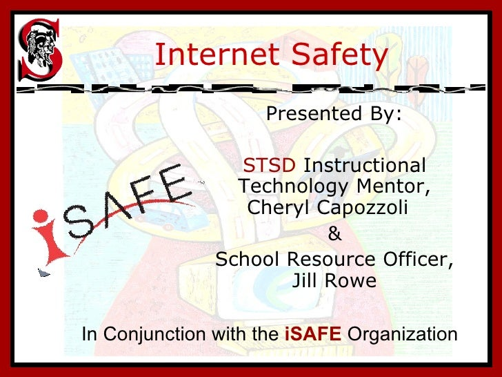 Internet Safety Presented By: STSD  Instructional Technology Mentor, Cheryl Capozzoli  & School Resource Officer, Jill Row...