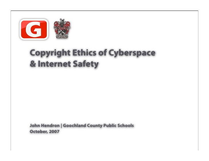Copyright Ethics of Cyberspace & Internet Safety     John Hendron | Goochland County Public Schools October, 2007