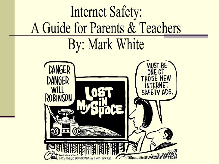 Internet Safety: A Guide for Parents & Teachers By: Mark White