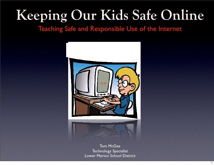Keeping Our Kids Safe Online    Teaching Safe and Responsible Use of the Internet                               LMSD      ...
