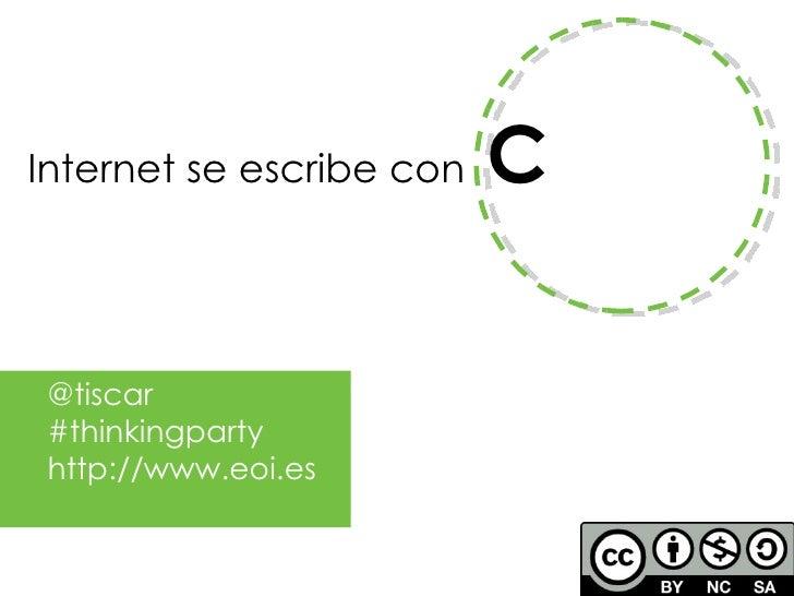 Internet se escribe con  C @tiscar #thinkingparty http://www.eoi.es
