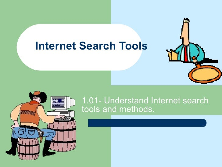 Internet Search Tools 1.01- Understand Internet search tools and methods.