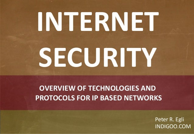 © Peter R. Egli 2015 1/44 Rev. 3.60 Network Security indigoo.com OVERVIEW OF TECHNOLOGIES AND PROTOCOLS FOR IP BASED NETWO...