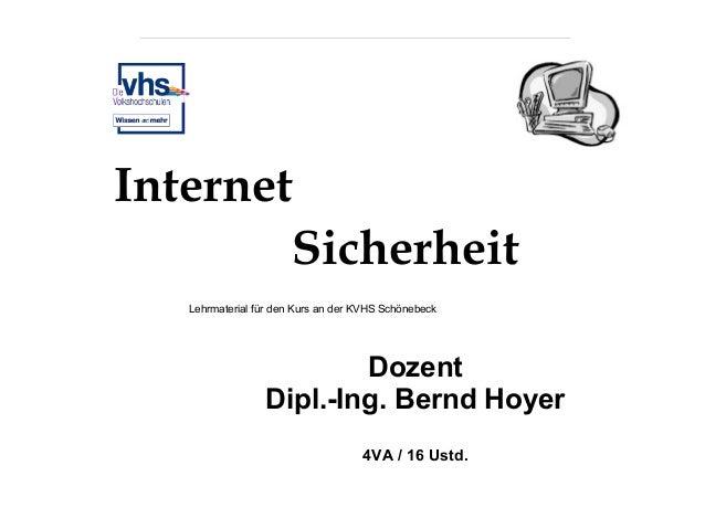 Internet Sicherheit Lehrmaterial für den Kurs an der KVHS Schönebeck  Dozent Dipl.-Ing. Bernd Hoyer 4VA / 16 Ustd.
