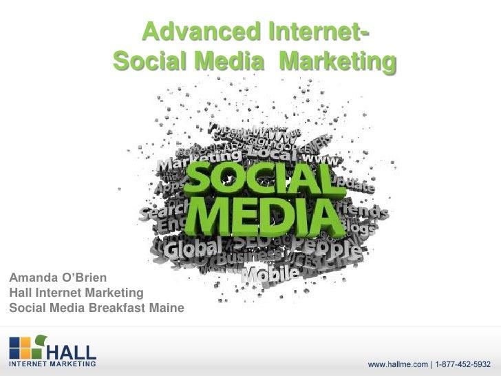 Advanced Internet-                Social Media MarketingAmanda O'BrienHall Internet MarketingSocial Media Breakfast Maine