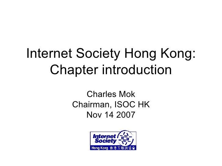Internet Society Hong Kong: Chapter introduction Charles Mok Chairman, ISOC HK Nov 14 2007